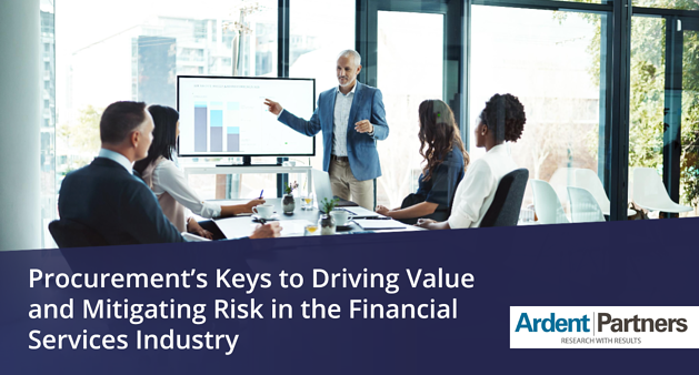 Ardent Partners - Procurements Keys to Driving Value and Mitigating Risk in the Financial Services Industry